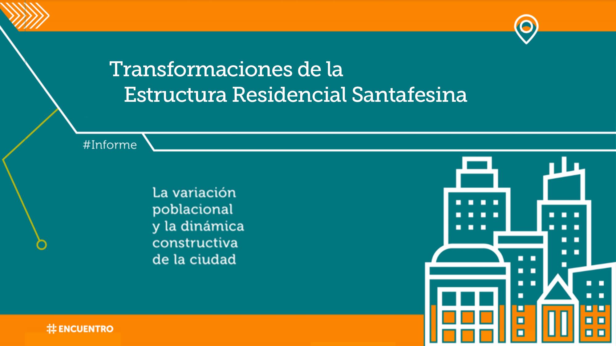 Informe Encuentro -Transformaciones de la estructura residencial santafesina